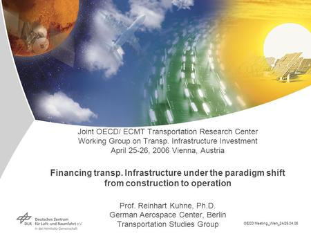 Joint OECD/ ECMT Transportation Research Center Working Group on Transp. Infrastructure Investment April 25-26, 2006 Vienna, Austria Financing transp.