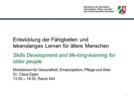 1 Entwicklung der Fähigkeiten und lebenslanges Lernen für ältere Menschen Skills Development and life-long-learning for older people Ministerium für Gesundheit,