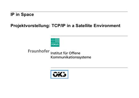 IP in Space Projektvorstellung: TCP/IP in a Satellite Environment.