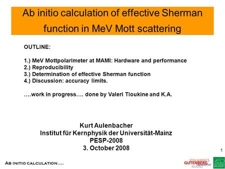 Ab initio calculation …. 1 Ab initio calculation of effective Sherman function in MeV Mott scattering Kurt Aulenbacher Institut für Kernphysik der Universität-Mainz.