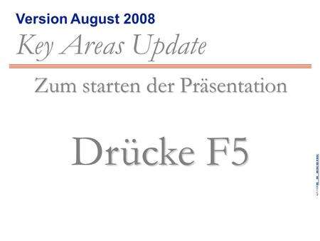Version August 2008 Key Areas Update Inhalte zurück weiter Bluesky © 2005, some rights reserved, bna m_m_mnemonicm_m_mnemonic Key Areas Update, Edition.