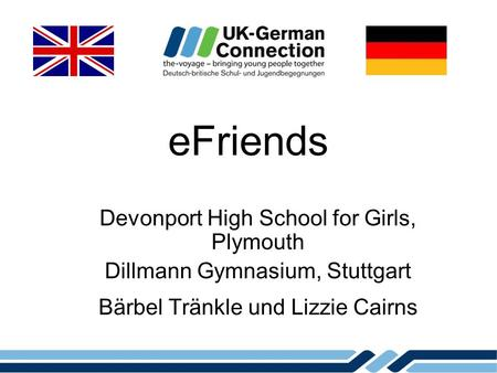 EFriends Devonport High School for Girls, Plymouth Dillmann Gymnasium, Stuttgart Bärbel Tränkle und Lizzie Cairns.