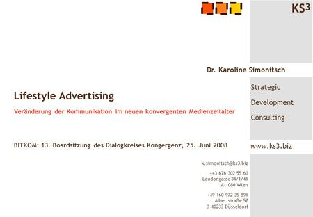 KS 3 Strategic Development Consulting Dr. Karoline Simonitsch  +43 676 302 55 60 Laudongasse 34/1/41 A-1080 Wien +49 160.
