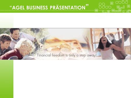 AGEL BUSINESS PRÄSENTATION. Products to Make You Feel Great, a Strong Support Team with Proven Leaders and a Revolutionary New Lucrative Compensation.