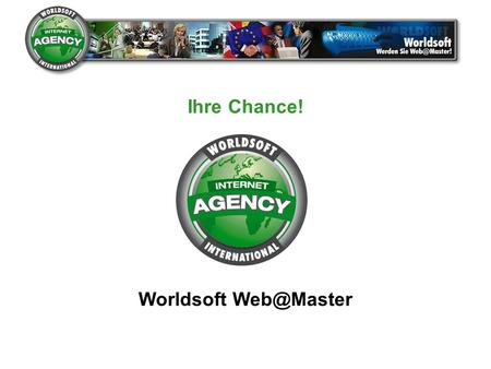 Ihre Chance! Worldsoft Web@Master Warm up... Worldsoft Web@Master.