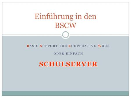 Basic Support for Cooperative Work oder einfach Schulserver