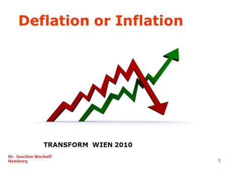 TRANSFORM WIEN 2010 Dr. Joachim Bischoff Hamburg 1 Deflation or Inflation.