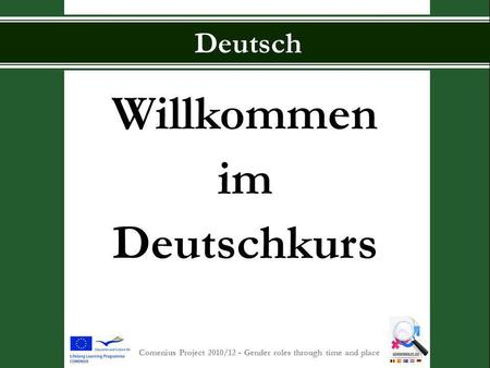 S INT -P IETERSCOLLEGE Comenius Project 2010/12 - Gender roles through time and place Deutsch Willkommen im Deutschkurs.