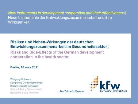 New instruments in development cooperation and their effectiveness | Neue Instrumente der Entwicklungszusammenarbeit und ihre Wirksamkeit Risiken und Neben-Wirkungen.