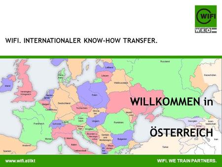 Www.wifi.at/iktWIFI. WE TRAIN PARTNERS. WIFI. INTERNATIONALER KNOW-HOW TRANSFER. WILLKOMMEN in ÖSTERREICH.