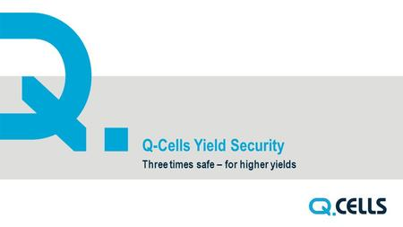 Q-Cells Yield Security Three times safe – for higher yields.