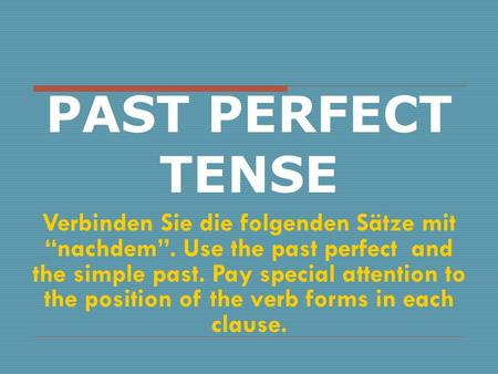 "PAST PERFECT TENSE Verbinden Sie die folgenden Sätze mit ""nachdem"". Use the past perfect and the simple past. Pay special attention to the position of."
