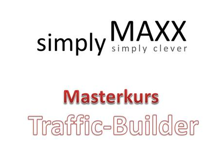 Simply MAXX simply clever Masterkurs Traffic-Builder.
