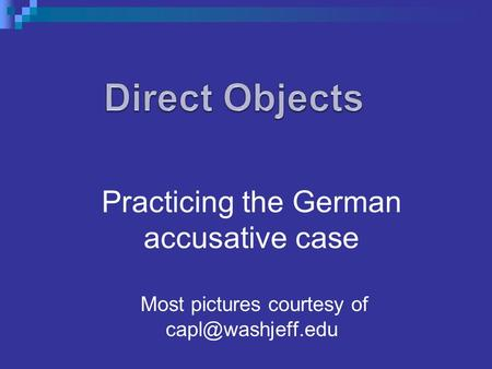 Practicing the German accusative case Most pictures courtesy of