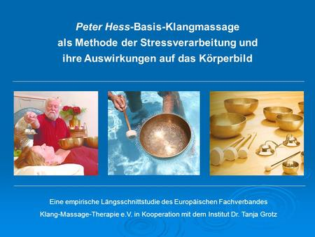 Eine empirische Längsschnittstudie des Europäischen Fachverbandes Klang-Massage-Therapie e.V. in Kooperation mit dem Institut Dr. Tanja Grotz Peter Hess-Basis-Klangmassage.