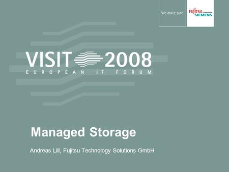 Managed Storage Andreas Lill, Fujitsu Technology Solutions GmbH.