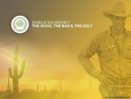 MOBILE SICHERHEIT: THE GOOD, THE BAD & THE UGLY QUELLE: TOSHIBA EUROPE GMBH.