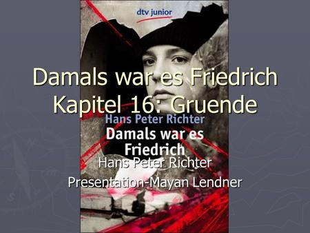 Damals war es Friedrich Kapitel 16: Gruende Hans Peter Richter Presentation-Mayan Lendner.