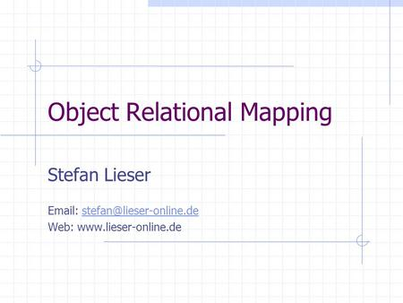 Object Relational Mapping Stefan Lieser   Web: