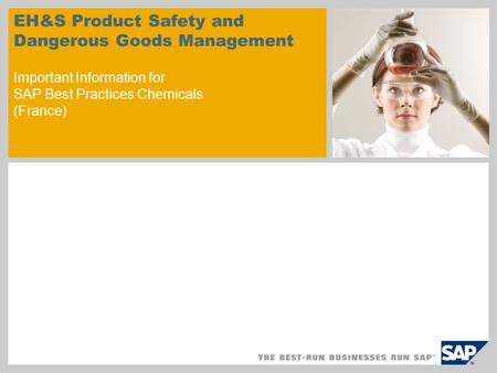 EH&S Product Safety and Dangerous Goods Management Important Information for SAP Best Practices Chemicals (France)
