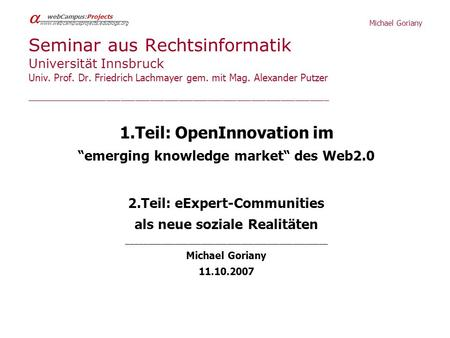 Michael Goriany webCampus:Projects www.webcampusprojects.edublogs.org Seminar aus Rechtsinformatik Universität Innsbruck Univ. Prof. Dr. Friedrich Lachmayer.