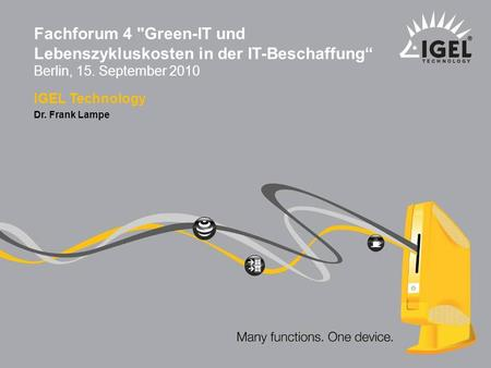 IGEL Technology ® Dr. Frank Lampe 1 Fachforum 4 Green-IT und Lebenszykluskosten in der IT-Beschaffung Berlin, 15. September 2010 IGEL Technology Dr. Frank.