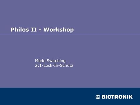 Philos II - Workshop Mode Switching 2:1-Lock-In-Schutz.