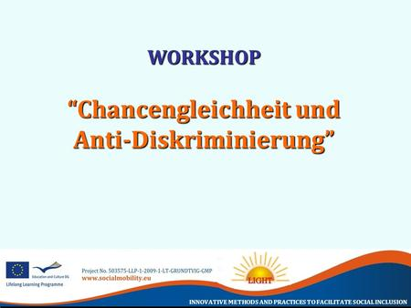 INNOVATIVE METHODS AND PRACTICES TO FACILITATE SOCIAL INCLUSION WORKSHOP Chancengleichheit und Anti-Diskriminierung.