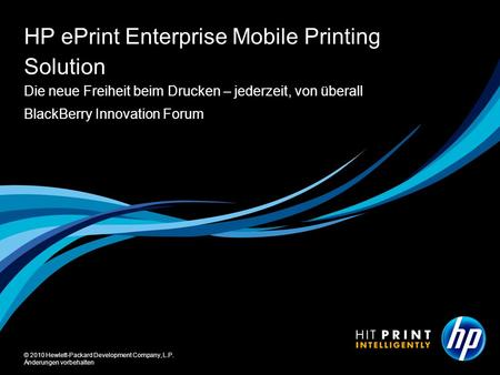 © 2010 Hewlett-Packard Development Company, L.P. Änderungen vorbehalten BlackBerry Innovation Forum HP ePrint Enterprise Mobile Printing Solution Die neue.