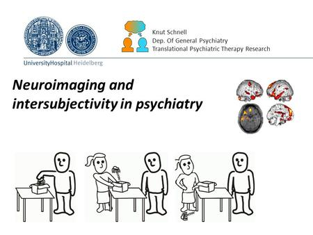 Neuroimaging and intersubjectivity in psychiatry Knut Schnell Dep. Of General Psychiatry Translational Psychiatric Therapy Research.