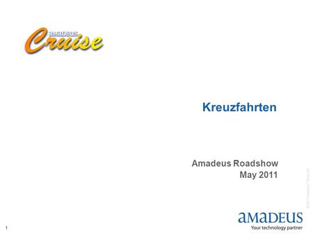 © 2007 Amadeus IT Group SA 1 Kreuzfahrten Amadeus Roadshow May 2011.