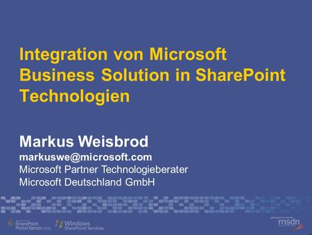 Integration von Microsoft Business Solution in SharePoint Technologien Markus Weisbrod Microsoft Partner Technologieberater Microsoft.