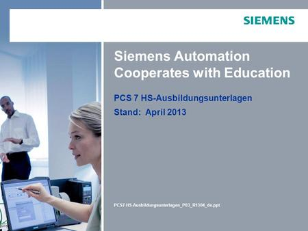 PCS 7 HS-Ausbildungsunterlagen Stand: April 2013 PCS7-HS-Ausbildungsunterlagen_P03_R1304_de.ppt Siemens Automation Cooperates with Education.