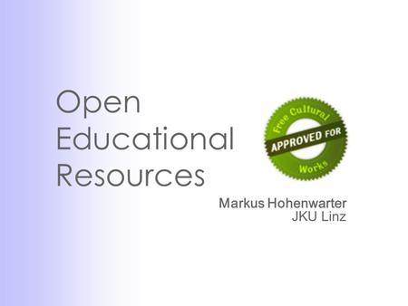 Open Educational Resources Markus Hohenwarter JKU Linz.