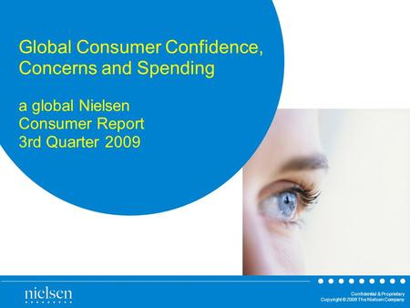 Confidential & Proprietary Copyright © 2009 The Nielsen Company Global Consumer Confidence, Concerns and Spending a global Nielsen Consumer Report 3rd.