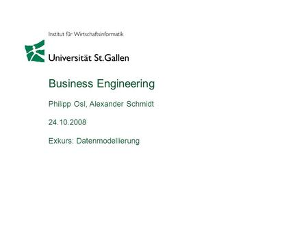 Business Engineering Philipp Osl, Alexander Schmidt 24.10.2008 Exkurs: Datenmodellierung.