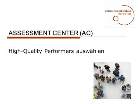 ASSESSMENT CENTER (AC) High-Quality Performers auswählen.