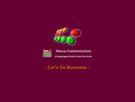 - Lets Do Business -. Übersicht dieser Präsentation Vorstellung von Abacus Communications Präsentation unserer Reihe Lets Do Business Was ist Lets Do.
