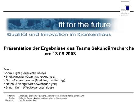 Referent: Studie: Betreuung: Anne Figel, Birgit Ampsler, Doris Aschenbrenner, Nathalie Hönig, Simon Kuhn Fit for the future - Qualität und Innovation im.