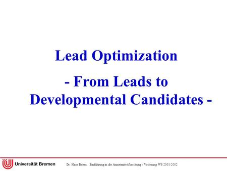 Dr. Hans Briem Einführung in die Arzneimittelforschung - Vorlesung WS 2001/2002 Lead Optimization - From Leads to Developmental Candidates -
