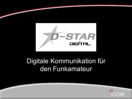 Digitale Kommunikation für den Funkamateur. Was bedeutet D-Star Digital Smart Technology for Amateur Radio Veröffentlicht vom JARL (Japanese Amateur Radio.