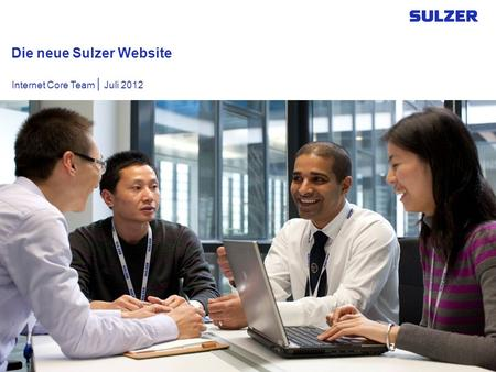 Die neue Sulzer Website Internet Core Team | Juli 2012.