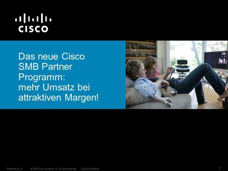 © 2006 Cisco Systems, Inc. All rights reserved.Cisco ConfidentialPresentation_ID 1 Das neue Cisco SMB Partner Programm: mehr Umsatz bei attraktiven Margen!