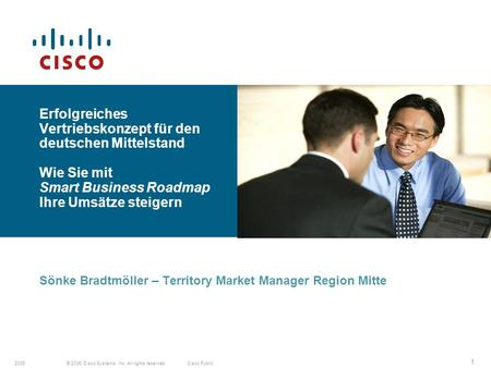 © 2006 Cisco Systems, Inc. All rights reserved.Cisco Public2006 1 Sönke Bradtmöller – Territory Market Manager Region Mitte Erfolgreiches Vertriebskonzept.