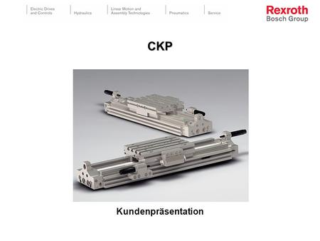CKP Kundenpräsentation. © All rights reserved by Bosch Rexroth AG, even and especially in cases of proprietary rights applications. We also retain sole.