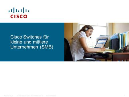 © 2007 Cisco Systems, Inc. All rights reserved.Cisco ConfidentialPresentation_ID 1 Cisco Switches für kleine und mittlere Unternehmen (SMB)