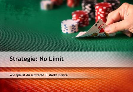 Wie spielst du schwache & starke Draws? Strategie: No Limit.