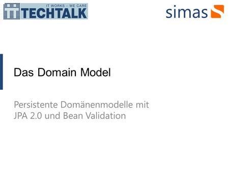 Das Domain Model Persistente Domänenmodelle mit JPA 2.0 und Bean Validation.