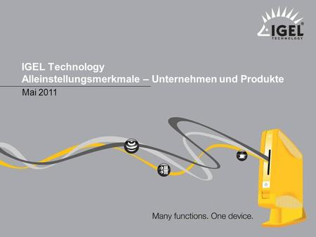 IGEL Technology IGEL Technology Marketing 1 Mai 2011 ® IGEL Technology Alleinstellungsmerkmale – Unternehmen und Produkte Mai 2011.