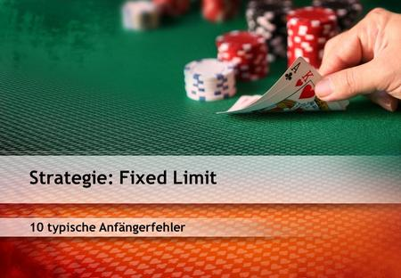 10 typische Anfängerfehler Strategie: Fixed Limit.